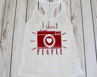 Photography tank / photography shirt/ funny photography shirt / I shoot people shirt / photography gift / cameras / gifts for her / photo