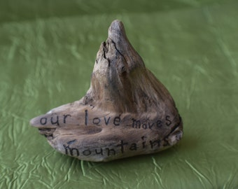 """Pacific Drift Wood """"Our love moves mountains"""""""