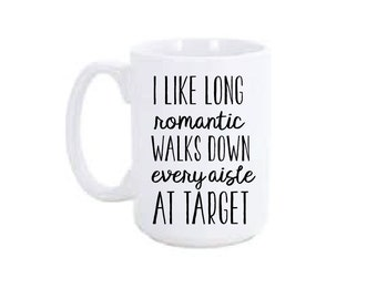 I like long Romantic Walks Down Every Aisle At Target Coffee Mug Cup / Funny Target Mug / Mom Mug / Target Mom