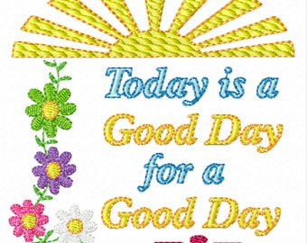 Today is a Good Day -Machine Embroidery Design