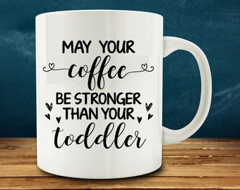 Coffee Gift, Coffee Mug Gift, Coffee Mug Sayings, May Your Coffee Be Stronger Than Your Toddler Mug, funny mother mug (M761-rts)