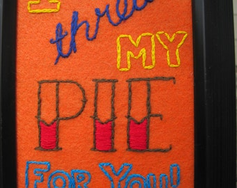 Orange is the New Black - I Threw My Pie for You! - hand embroidered felt wall hanging 5x7""
