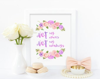 Digital print,not my circus not my monkeys,watercolor print,floral print,typography art,pink print,office print,humour,instant download