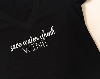 Save Water Drink Wine V neck, Drink wine, Wine tshirt, drink wine tshirt, wine shirt, wine gift, wine lovers, Christmas present, Christmas