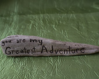 """Pacific Drift Wood """"You are my Greatest Adventure"""""""