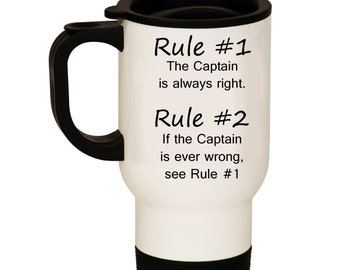 White Stainless Steel Travel Mug Rule #1 The Captain is Always Right Rule #2 If The Captain Is Ever Wrong See Rule 1 Boat Christmas Birthday