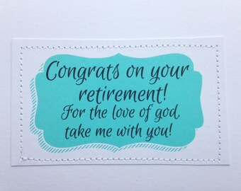Funny retirement card. Congrats on your retirement. For the love of god take me with you.