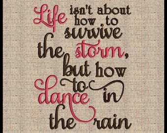 Life Isn't About How To Survive The Storm but How To Dance In The Rain Embroidery Design for 8x10 Picture Frame Dance In The Rain Embroidery