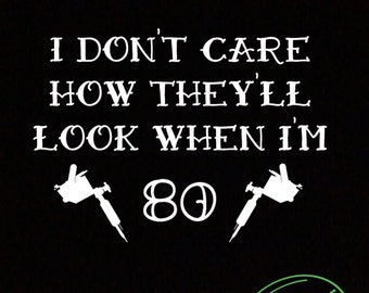 Don't Care How They'll Look When I'm 80 T-Shirt