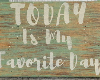 Today Is My Favorite Day Sign