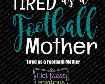 Foitbal Mom - Tired as a Mother - Tired as a Football Mother- Football Mom - SVG Digital Download