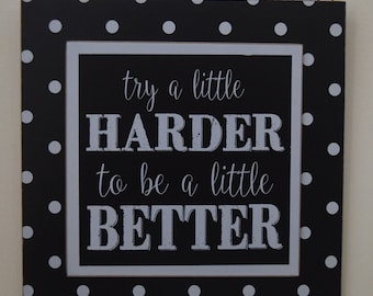 Try a little harder to be a little better Wall Hanging Wood Sign 7x7x.25 Layered/Dimensional Black & White NEW!
