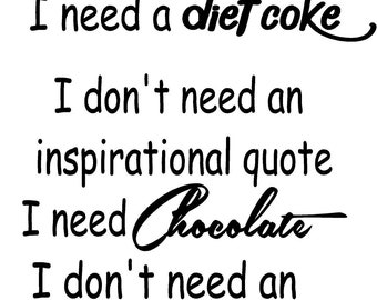 I don't need an inspiration quote I need... (diet coke, chocolate, dr. pepper) vinyl decal