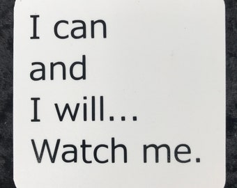 I Can and I Will... Watch Me QUOTE