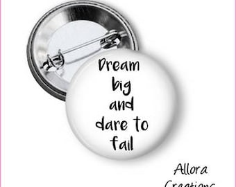 Dream Big and Dare To Fail Pinback Button, Inspirational Pinback, Motivational Pinback