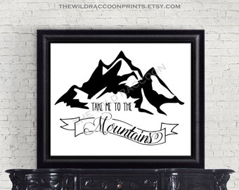 Take Me To The Mountains, Black and White Art, Nursery Print, Travel, Explore, Adventure, Camping, Hiking, Mountains Calling, Mountain Art