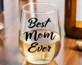 Mother's Day Gift, Best Mom Ever, Birthday for Mom, Mother's Day Wine Glass, Gift for Mom, Mother's Day Gift, Mom Wine Glass, Mommy Gift
