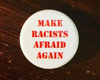 Make racists afraid again / Anti-racist button / End racism / Racial justice button