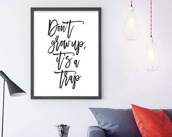 Don't grow up, it's a trap -  Nursery Wall Art, Dorm Decor, Dorm Art, Home Decor, Nursery Art, Nursery Print, Kids Room Art, dont grow up
