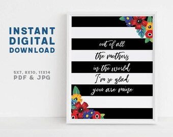 Out of All the Mothers In the World I'm So Glad You Are Mine, Printable, Mothers Day Gift, Printable Quote, Printable Art, Mothers Day Quote