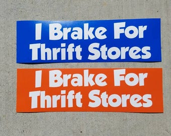 I Brake For Thrift Stores bumper sticker for all you thrifting hounds.