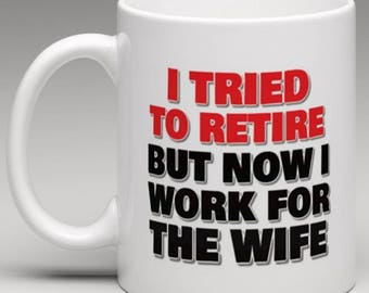 I Tried to Retire but now i work for the Wife - Retirement Mug