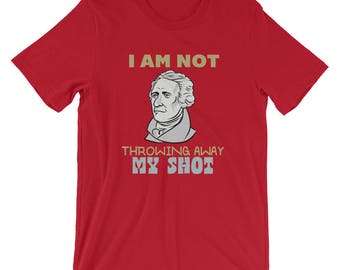Hamilton Not Throwing Away My Shot Shirt - Hamilton Shirt - My Shot - Hamilton Musical - Alexander Hamilton - Hamilton Gift