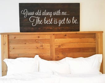 Grow old along with me; The best is yet to be. | Romantic | Master bedroom decor | Huge Wall Art | Reclaimed Wood sign | Farmhouse | Stained