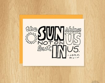 Hand Lettered Sun Shines In Us Card, John Muir Quote Card, Motivational Card, John Muir Card, Nature Card, Inspirational Card