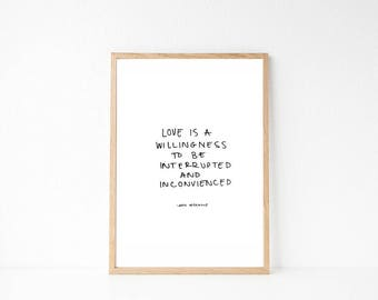 Love is a willingness to be interrupted quote / INSTANT DOWNLOAD