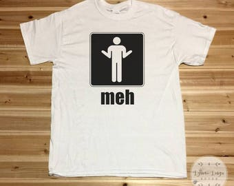 Funny T Shirt - Meh T shirt - Sarcastic T Shirt - Indifferent T Shirt - Geek T Shirt - T Shirt for Dad - T Shirt For Son - Geek Gift