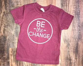 Be The Change You Wish To See In The World - Toddler Kid's Shirt