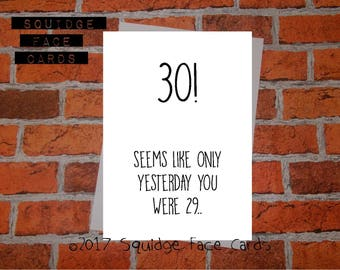 Funny, sarcastic birthday card - 30!/40!/50!/60!/70! Seems like only yesterday you were 29/39/49 card for him, for her, milestone birthday