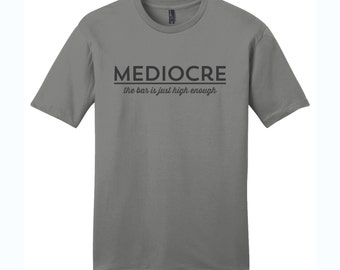 Geek Funny T-Shirt Mediocre Shirt Humor Men's Shirt Gifts for Teachers Gift Comfy Tshirt Comfy Shirt Nerd Shirt Nerdy Gifts Typography Shirt
