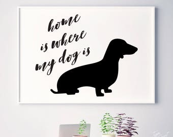 Home is where, Funny dog, Teckel, Dackel, Pet Dog, Sausage Dog, Dachshund, Hound Dog, Wiener Dog Decor, Dog Lover Gift, Dog Funny Quotes