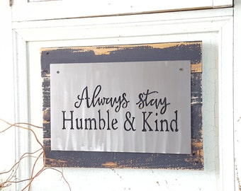 Always Stay Humble and Kind, Metal Sign, Lyric Signs, Rustic Sign, Rustic Home Decor, Farmhouse Decor, Rustic Decor, Home Decor Sign, Wooden