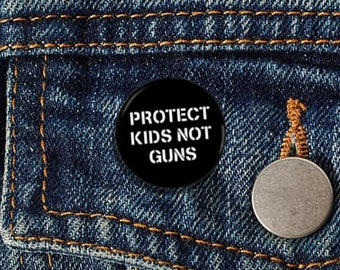 "Protect Kids Not Guns 1"" pinback button 2nd Amendment Gun Control"