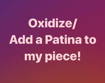 Oxidize/ add a Patina