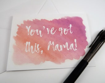 You've Got This Mama- watercolor- encouragement greeting card