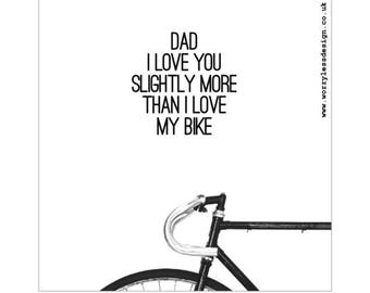 Father's Day Card - Dad I love you slightly more than I love MY Bike OR you love YOUR Bike.  Father's Day Card for Cyclists, Cycling Mad Dad