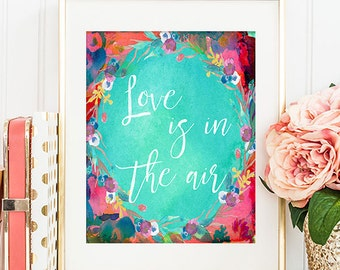 Love Is In The Air - 8x10 Inspirational Print, Motivational Quote, Inspirational Quote, Printable Art