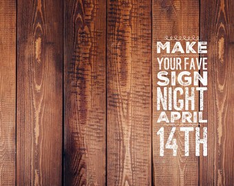 Make Your Fave Sign Night April 14th @6pm