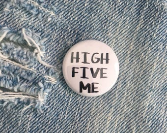 HIGH FIVE ME, one inch pin back button
