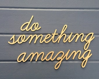 SALE do something amazing Wall Sign - Small - Laser Cut Wooden Sign Motivation Inspiration Quote Hanging Sign for Nursery Kids Teen Room