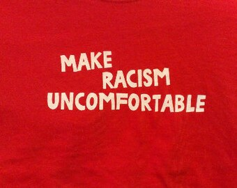 Make Racism Uncomfortable Screen Print Hoodie Sizes S-5XL