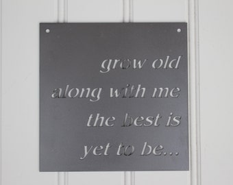 Metal Sign: Grow Old Along With Me The Best is Yet to Be