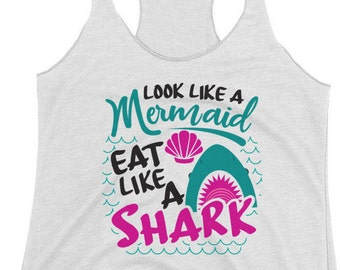 Cruise, Mermaid tank, Cruise shirts, cute mermaid shirts - Look Like a Mermaid, Eat like a Shark - women's Mermaid Tank top