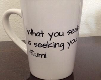 "Coffee Mug - ""What you seek"" Rumi quote"