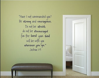 Have I not commanded you? Be strong and courageous. Do not be afraid; do not be discouraged, for the Lord your God. Vinyl Decal