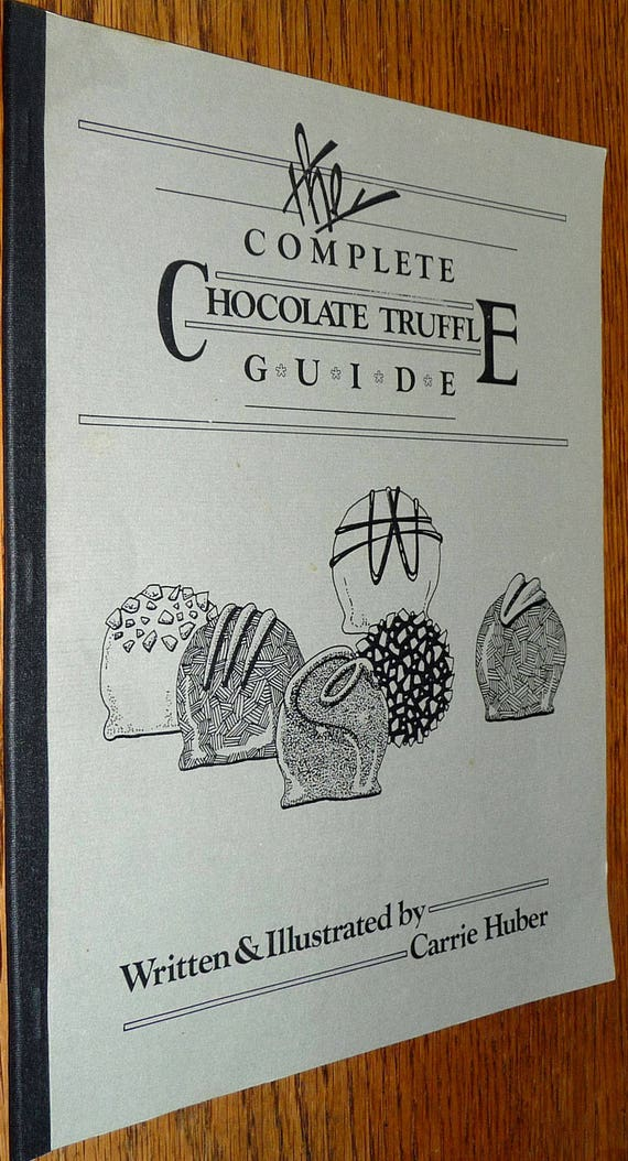 The Complete Chocolate Truffle Guide by Carrie Huber 1983 PB Recipes Cookbooks Suggestions Candy Confections